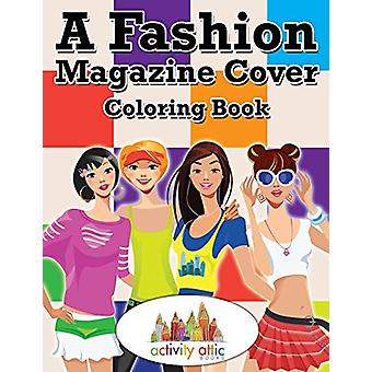 A Fashion Magazine Cover Coloring Book by Activity Attic - 9781683237