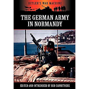 The German Army in Normandy by Bob Carruthers - 9781781581728 Book