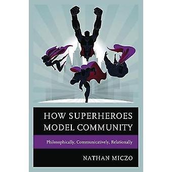 How Superheroes Model Community Philosophically Communicatively Relationally