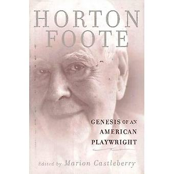 Genesis of an American Playwright by Horton Foote & Edited by Marion Castleberry