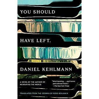 You Should Have Left  A Novel by Daniel Kehlmann & Translated by Ross Benjamin