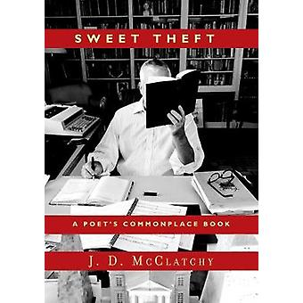 Sweet Theft  A Poets Commonplace Book by J D McClatchy