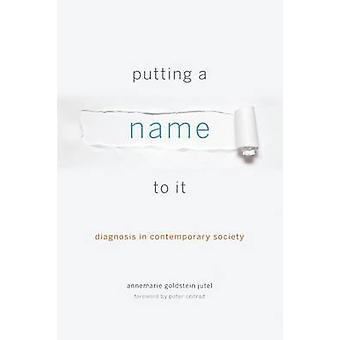 Putting a Name to It Diagnosis in Contemporary Society by Jutel & Annemarie Goldstein