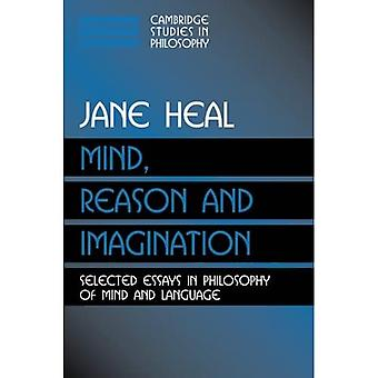 Mind, Reason and Imagination: Selected Essays in Philosophy of Mind and Language