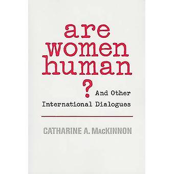Frauen sind Menschen? - Und andere internationale Dialoge von Catharine A. M
