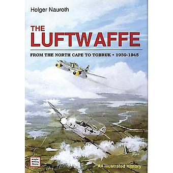 The Luftwaffe from the North Cape to Tobruk 1939-1945 - An Illustrated