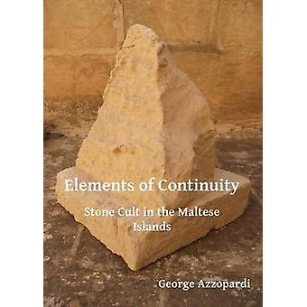 Elements of Continuity - Stone Cult in the Maltese Islands by George A