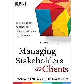 Managing Stakeholders as Clients - Second Edition by Maario Henrique