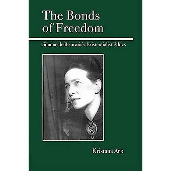 The Bonds of Freedom - Simone de Beauvoir's Existential Ethics by Kris