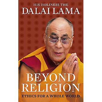 Beyond Religion - Ethics for a Whole World by Dalai Lama XIV - 9781846