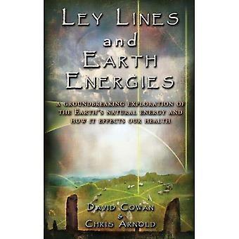 Ley-Linien & Erdenergien: Eine bahnbrechende Erforschung der: eine bahnbrechende Erforschung der natürlichen Energie der Erde & wie es unsere Gesundheit Effekte