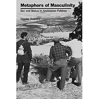 Metaphern der Männlichkeit: Geschlecht und Status in der andalusischen Folklore (Veröffentlichungen der American Folklore Society)