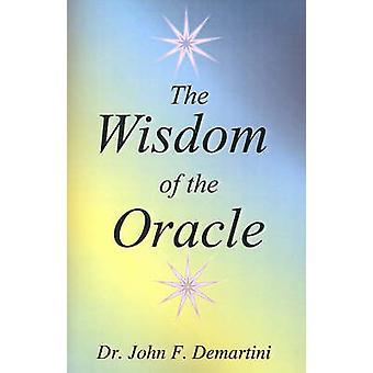 De wijsheid van de Oracle inspirerende boodschappen van de ziel door Demartini & John F.