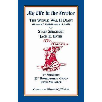 Mein Leben in den Dienst der Weltkrieg Diary of Staff Sergeant Jack E. Bates 2nd Squadron 22. Bombardment Group Fünfte Luftwaffe von Horton & Wayne N.