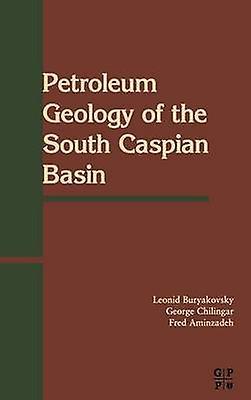 Petroleum Geology of the South Caspian Basin by Buryakovsy & Leonid