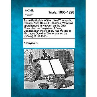Nogle oplysninger om den liv af Thomas H. Daniels Alias Daniel H. Thomas der blev pågrebet i Newport på den 29 November på mistanke for at være berørte i røveri og mord af Mr. Jacob G af anonym