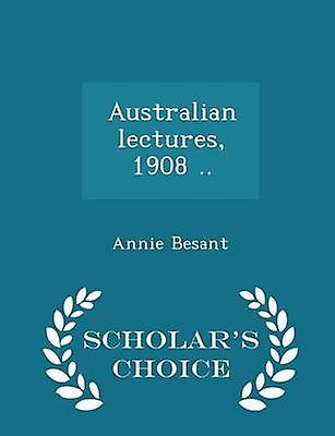 Australian lectures 1908 ..  Scholars Choice Edition by Besant & Annie
