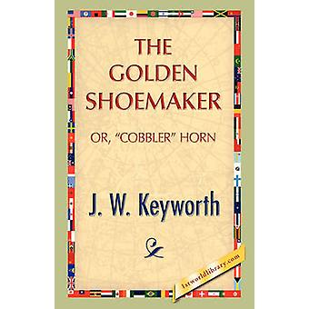 The Golden Shoemaker by Keyworth & J. W.