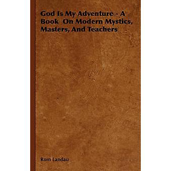 God Is mijn avontuur A boek over moderne mystici meesters en leraren door Landau & ROM