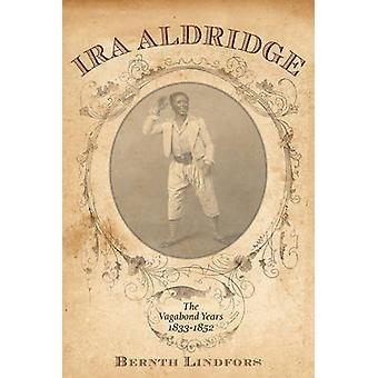 IRA Aldridge The Vagabond Years 18331852 by Lindfors & Bernth