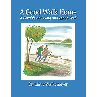A Good Walk Home A Parable on Living and Dying Well by Walkemeyer & Larry