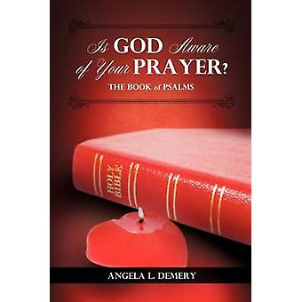 Is God Aware of Your Prayer by Demery & Angela L.