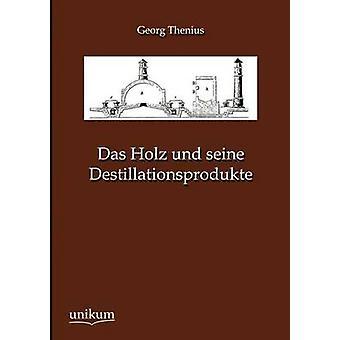 Das Holz und seine Destillationsprodukte by Thenius & Georg