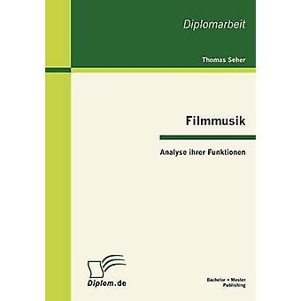 Filmmusik  Analyse ihrer Funktionen by Seher & Thomas