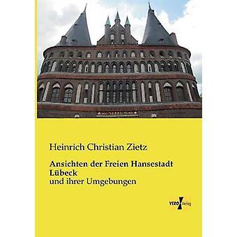Ansichten der Freien Hansestadt Lbeckund ihrer Umgebungen de Zietz et Heinrich Christian