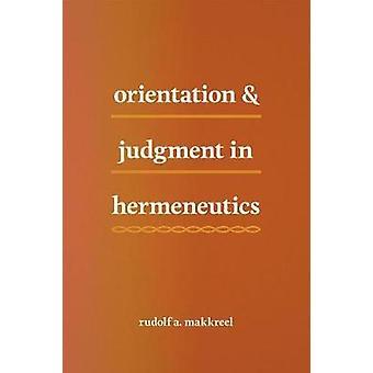 Orientation and Judgment in Hermeneutics by Rudolf A. Makkreel - 9780