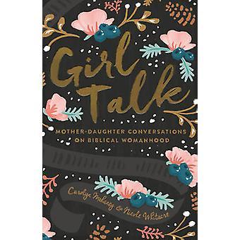 Girl Talk - Mother-Daughter Conversations on Biblical Womanhood (New e