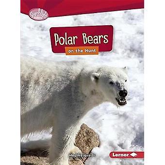 Polar Bears on the Hunt by Meg Marquardt - 9781512456110 Book