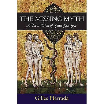 The Missing Myth - A New Vision of Same-Sex Love by Gilles Herrada - 9