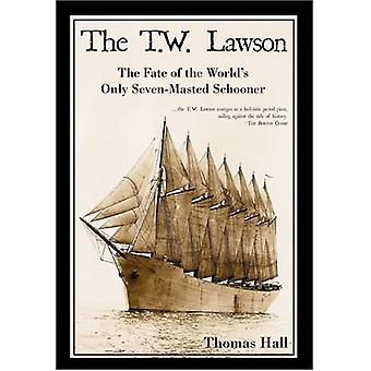 The T.W. Lawson - The Fate of the World's Only Seven-Masted Schooner b