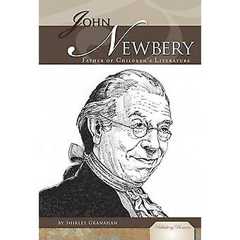John Newbery - Father of Children's Literature by Shirley Granahan - J