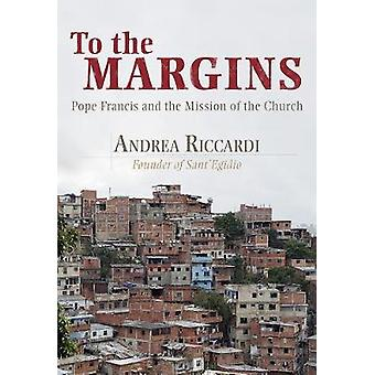 To the Margins - Pope Francis and the Mission of the Church by Andrea