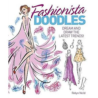 Fashionista Doodles - Dream and Draw the Latest Trends by Robyn Neild