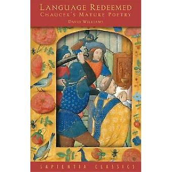 Language Redeemed - Chaucer's Mature Poetry by David Williams - 978193