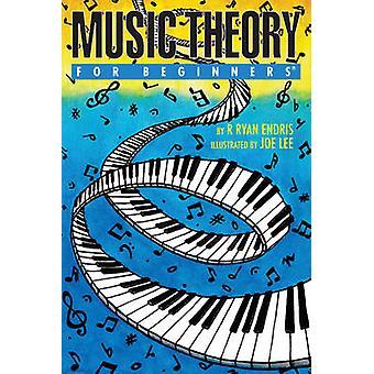 Music Theory for Beginners by Endris R. Ryan - Joe Lee - 978193999446