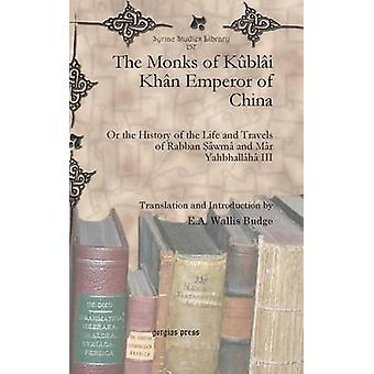 The Monks of Kublai Khan Emperor of China by Budge & E. A. Wallis