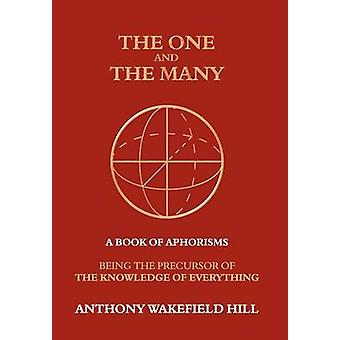 The One and the Many A Book of Aphorisms Being the Precursor of the Knowledge of Everything by Hill & Anthony