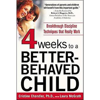 Four Weeks to a BetterBehaved Child by C Chandler