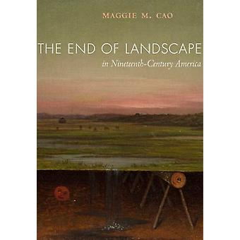 The End of Landscape in NineteenthCentury America por Maggie M Cao