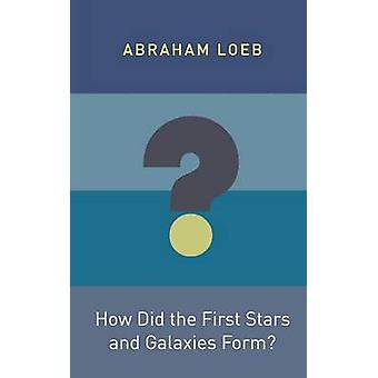 How Did the First Stars and Galaxies Form by Abraham Loeb