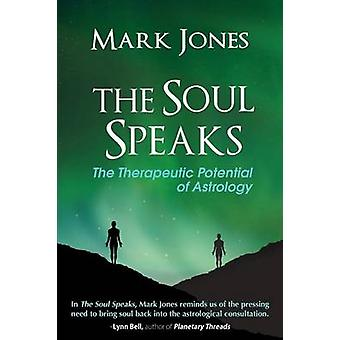 The Soul Speaks The Therapeutic Potential of Astrology by Jones & Mark