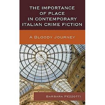 The Importance of Place in Contemporary Italian Crime Fiction by Barbara Pezzotti