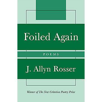Foiled Again Poems by Rosser & Allyn J.