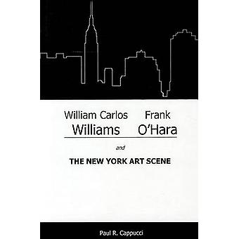 William Carlos Williams Frank OHara and the New York Art Scene by Cappucci & Paul R.
