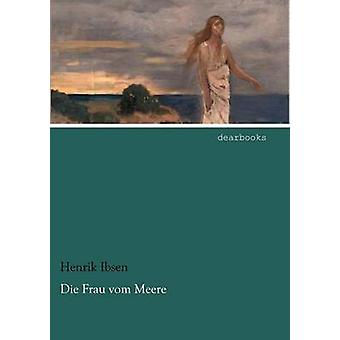 Die Frau Vom Meere by Ibsen & Henrik Johan