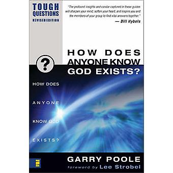 How Does Anyone Know God Exists by Poole & Garry D.